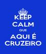 KEEP CALM QUE AQUI É CRUZEIRO - Personalised Poster A4 size