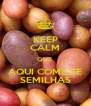 KEEP CALM QUE  AQUI COME-SE SEMILHAS - Personalised Poster A4 size