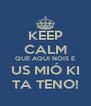 KEEP CALM QUE AQUI NÓIS É US MIÓ KI TA TENO! - Personalised Poster A4 size