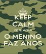 KEEP CALM QUE AQUI O MENINO FAZ ANOS - Personalised Poster A4 size