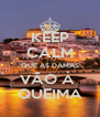KEEP CALM QUE AS DAMAS VÃO À  QUEIMA - Personalised Poster A4 size