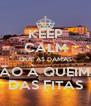 KEEP CALM QUE AS DAMAS VÃO À QUEIMA DAS FITAS - Personalised Poster A4 size