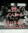 KEEP CALM QUE AS FYH SÃO  FODIDAS - Personalised Poster A4 size