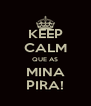 KEEP CALM QUE AS MINA PIRA! - Personalised Poster A4 size