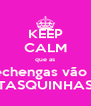KEEP CALM que as Pechengas vão às TASQUINHAS - Personalised Poster A4 size