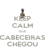 KEEP CALM QUE CABECEIRAS CHEGOU - Personalised Poster A4 size