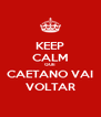 KEEP CALM QUE CAETANO VAI VOLTAR - Personalised Poster A4 size