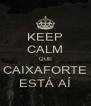 KEEP CALM QUE CAIXAFORTE ESTÁ AÍ - Personalised Poster A4 size