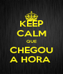 KEEP CALM QUE CHEGOU A HORA  - Personalised Poster A4 size