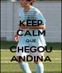 KEEP CALM QUE CHEGOU ANDINA - Personalised Poster A4 size