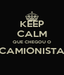 KEEP CALM QUE CHEGOU O CAMIONISTA  - Personalised Poster A4 size