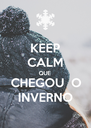 KEEP CALM QUE CHEGOU  O INVERNO - Personalised Poster A4 size