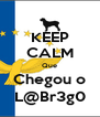 KEEP CALM Que Chegou o L@Br3g0 - Personalised Poster A4 size