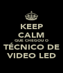 KEEP CALM QUE CHEGOU O TÉCNICO DE VIDEO LED - Personalised Poster A4 size