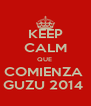 KEEP CALM QUE  COMIENZA  GUZU 2014  - Personalised Poster A4 size