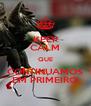 KEEP CALM QUE CONTINUAMOS EM PRIMEIRO - Personalised Poster A4 size