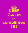 KEEP CALM que  cumplimos 18! - Personalised Poster A4 size