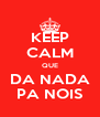 KEEP CALM QUE DA NADA PA NOIS - Personalised Poster A4 size