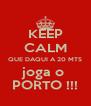KEEP CALM QUE DAQUI A 20 MTS joga o  PORTO !!! - Personalised Poster A4 size