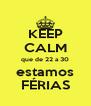 KEEP CALM que de 22 a 30 estamos FÉRIAS - Personalised Poster A4 size