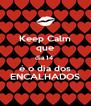 Keep Calm que dia 14  é o dia dos ENCALHADOS - Personalised Poster A4 size