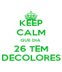 KEEP CALM QUE DIA 26 TEM DECOLORES - Personalised Poster A4 size