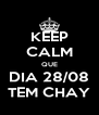 KEEP CALM QUE DIA 28/08 TEM CHAY - Personalised Poster A4 size