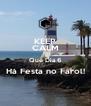 KEEP CALM Que Dia 6 Há Festa no Farol!  - Personalised Poster A4 size