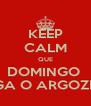 KEEP CALM QUE DOMINGO  JOGA O ARGOZELO - Personalised Poster A4 size
