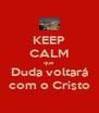 KEEP CALM que Duda voltará com o Cristo - Personalised Poster A4 size