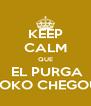 KEEP CALM QUE  EL PURGA LOKO CHEGOU - Personalised Poster A4 size