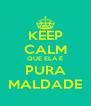 KEEP CALM QUE ELA É PURA MALDADE - Personalised Poster A4 size