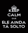 KEEP CALM QUE ELE AINDA TÁ SOLTO - Personalised Poster A4 size