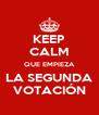 KEEP CALM QUE EMPIEZA LA SEGUNDA VOTACIÓN - Personalised Poster A4 size