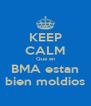 KEEP CALM Que en BMA estan bien moldios - Personalised Poster A4 size
