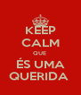 KEEP CALM QUE  ÉS UMA QUERIDA  - Personalised Poster A4 size