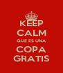 KEEP CALM QUE ES UNA COPA GRATIS - Personalised Poster A4 size