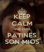 KEEP CALM QUE ESOS PATINES SON MIOS - Personalised Poster A4 size