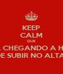 KEEP CALM QUE ESTÁ CHEGANDO A HORA  DE SUBIR NO ALTAR - Personalised Poster A4 size