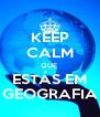 KEEP CALM QUE  ESTÁS EM GEOGRAFIA - Personalised Poster A4 size