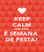 KEEP CALM QUE ESTA É SEMANA  DE FESTA! - Personalised Poster A4 size