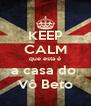 KEEP CALM que esta é a casa do  Vô Beto - Personalised Poster A4 size