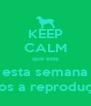 KEEP CALM que esta esta semana damos a reproduçao.... - Personalised Poster A4 size