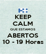 KEEP CALM QUE ESTAMOS ABERTOS 10 - 19 Horas - Personalised Poster A4 size