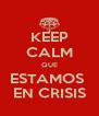 KEEP CALM QUE ESTAMOS  EN CRISIS - Personalised Poster A4 size