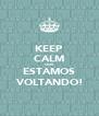 KEEP CALM QUE ESTAMOS VOLTANDO! - Personalised Poster A4 size