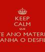 KEEP CALM QUE ESTE ANO MATERIAIS GANHA O DESFILE - Personalised Poster A4 size