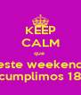 KEEP CALM que  este weekend cumplimos 18 - Personalised Poster A4 size