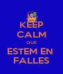 KEEP CALM QUE ESTEM EN  FALLES - Personalised Poster A4 size