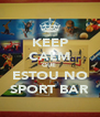 KEEP CALM QUE  ESTOU NO SPORT BAR - Personalised Poster A4 size